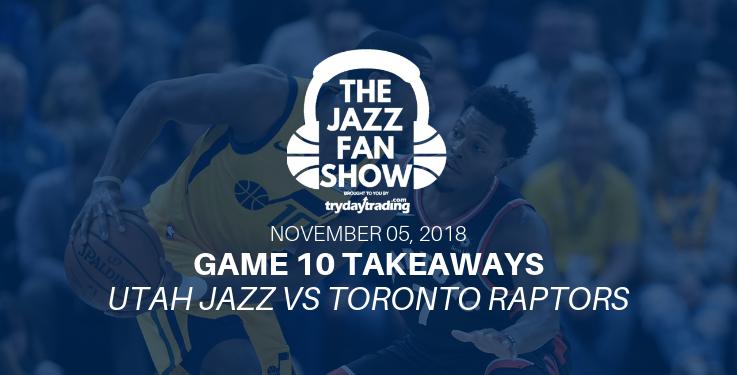 Game 10 Takeaways - Utah Jazz vs Toronto Raptors